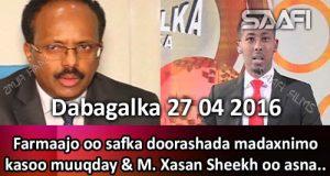 Dabagalka Wararka 27 04 2016 Farmaajo oo safka doorashada madaxnimo kasoo muuqday & M. Xasan oo asna
