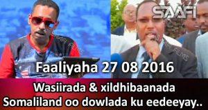 Faaliyaha Qaranka 27 08 2016 Wasiirada & xildhibaanada Somaliland oo dowlada ku eedeeyay
